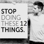 जिन्दगी में आगे बढ़ना है तो ये 12 काम आपको तुरन्त छोड़ देनें चाहिए