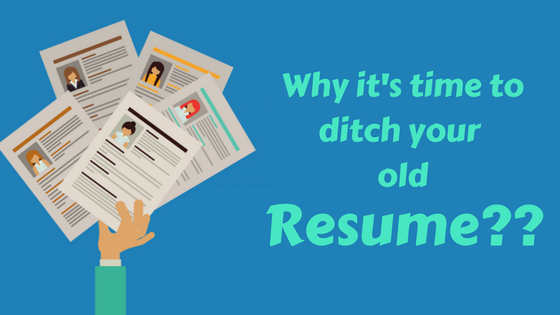 why its time to ditch your old resume